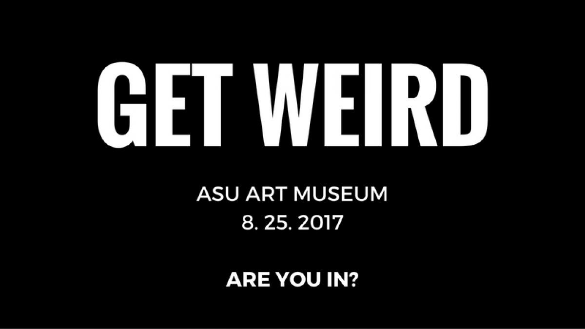 Get Weird at ASU Art Museum
